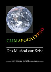 Climapocalypso Das Musical zur Krise