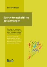 Sportwissenschaftliche Betrachtungen. Im Spannungsfeld der Kommunikation im Sport und in der Arbeitswelt unter Berücksichtigung leistungsbestimmender Faktoren Beiträge zur bildungspolitischen Entwicklung unter Berücksichtigung ethnologischer Aspekte