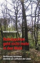 Rotkäppchen geht nicht mehr in den Wald Verführung verstehen - Identität am Leitfaden der Libido