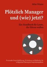 Plötzlich Manager und (wie) jetzt? Ein Handbuch für Leute, die führen wollen