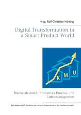 Digital Transformation in a Smart Product World Potenziale durch innovatives Prozess- und Datenmanagement