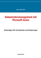 Dokumentenmanagement mit Microsoft Access Vollwertiges DMS mit Quellcode und Erläuterungen