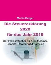 Die Steuererklärung 2020 für das Jahr 2019 Der Praxisratgeber für Arbeitnehmer, Beamte, Rentner und Familien