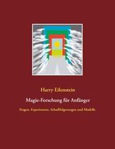 Magie-Forschung für Anfänger Fragen, Experimente, Schußfolgerungen und Modelle
