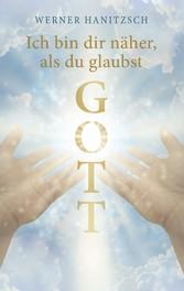 Ich bin dir näher, als du glaubst, Gott Leben mit Gott