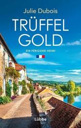 Trüffelgold Ein Périgord-Krimi