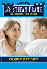 Dr. Stefan Frank 2574 - Arztroman Das Licht in deinen Augen