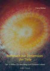Aufbruch zur Dimension der Tiefe Teil 2: Hilfen für den Weg zum inneren Leben