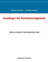 Grundlagen des Vertriebsmanagements Moderner Verkauf in der betrieblichen Praxis