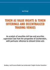 & Token offerings and decentralized trading venues An analysis of securities civil law and securities supervision law from the perspective of Liechtenstein, with particular reference to relevant Union acts