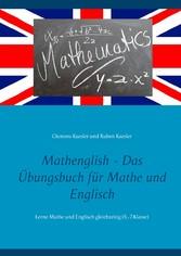 Mathenglish - Das Übungsbuch für Mathe und Englisch Lerne Mathe und Englisch gleichzeitig (5.-7.Klasse)
