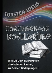 Coachingbook Novelwriting Wie Du Dein Buchprojekt durchziehen kannst, zu Deinen Bedingungen!