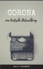 Corona - eine kritische Betrachtung Die Wahrheit über das Virus