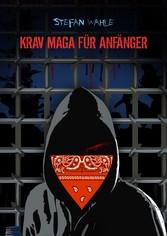 Krav Maga für Anfänger Eine Einführung in die israelische Selbstverteidigung