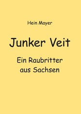 Junker Veit Ein Raubritter aus Sachsen