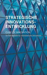 Strategische Innovationsentwicklung Cube of Innovation. Ein Praxisleitfaden für mittelständische Unternehmen