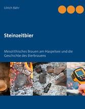 Steinzeitbier Mesolithisches Brauen am Haspelsee und die Geschichte des Bierbrauens
