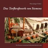Das Torfkraftwerk von Siemens Wie Wiesmoor entstand und Ostfriesland elektrisch wurde