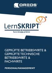 Lernskript Personalmanagement zur Prüfungsvorbereitung der IHK Prüfungen zum Fachwirt, Betriebswirt und Technischen Betriebswirt Personalmanagement