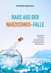 Raus aus der Narzissmus-Falle Glücklich und frei werden nach narzisstischem Missbrauch