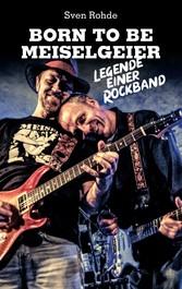 Born To Be Meiselgeier Legende einer Rockband