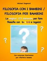 Filosofia con i bambini/ filosofia per bambini Le migliori 123 domande per fare filosofia con bambini e ragazzi