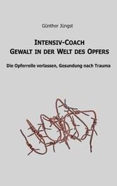 Intensiv-Coach Gewalt in der Welt des Opfers Die Opferrolle verlassen, Gesundung nach Trauma