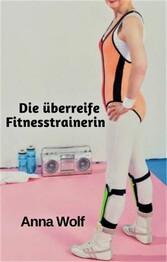 Die überreife Fitnesstrainerin
