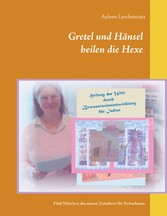 Gretel und Hänsel heilen die Hexe - 3 Fünf Märchen des neuen Zeitalters für Erwachsene
