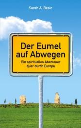 Der Eumel auf Abwegen Ein spirituelles Abenteuer quer durch Europa