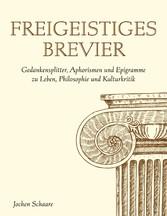 Freigeistiges Brevier Gedankensplitter, Aphorismen und Epigramme zu Leben, Philosophie und Kulturkritik