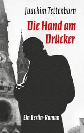 Die Hand am Drücker Ein Berlin-Roman