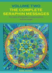 The Complete Seraphin Messages, Volume 2 Ten years of telepathic communication with an angel