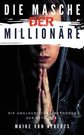 Die Masche der Millionäre Die unglaublichen Methoden der Betrüger