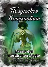Magisches Kompendium - Praxis der nordischen Magie Blótrituale, Seiðr, Galðr, Spådom, Goden- und Völventum
