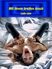 Mit ihrem breiten Arsch Brutal gute, erotische Stories rund um Erotik- und Sexgeschichten