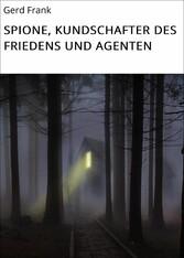 SPIONE, KUNDSCHAFTER DES FRIEDENS UND AGENTEN