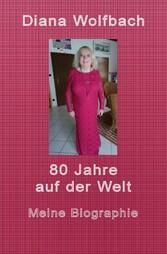 80 Jahre auf der Welt Meine Biographie