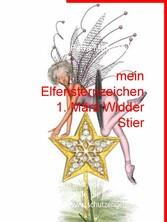 mein Elfensternzeichen 1. März Widder Stier Jeder Mensch und jedes Tier hat eine Schutzelfe, die ihn begleitet. www.schutzengelein.de