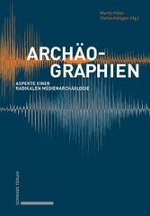 Archäographien Aspekte einer radikalen Medienarchäologie