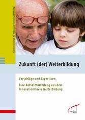 Zukunft (der) Weiterbildung Vorschläge und Expertisen - Eine Aufsatzsammlung aus dem Innovationskreis Weiterbildung