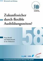 Zukunftssicher durch flexible Ausbildungszeiten? Neue Metall- und Elektroberufe in der Diskussion