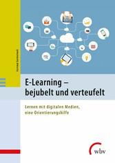 E-Learning - bejubelt und verteufelt Lernen mit digitalen Medien, eine Orientierungshilfe