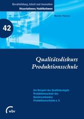 Qualitätsdiskurs Produktionsschule Am Beispiel des Qualitätssiegels Produktionsschule des Bundesverbandes Produktionsschulen e. V.