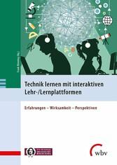 Technik lernen mit interaktiven Lehr-/Lernplattformen Erfahrungen - Wirksamkeit - Perspektiven