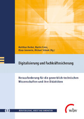 Digitalisierung und Fachkräftesicherung Herausforderung für die gewerblich-technischen Wissenschaften und ihre Didaktiken
