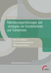 Rekrutierungserfahrungen und -strategien von KursleiterInnen und TrainerInnen Über den Zugang in und die Zusammenarbeit mit Bildungsorganisationen