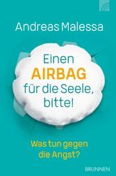 Einen Airbag für die Seele, bitte! Was tun gegen die Angst?