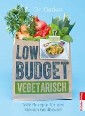 Low Budget Vegetarisch Tolle Rezepte für den kleinen Geldbeutel