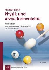 Physik und Arzneiformenlehre Kurzlehrbuch und kommentierte Prüfungsfragen für Pharmazeuten